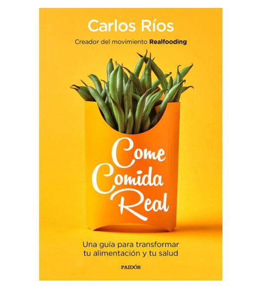 come comida real, el libro de Carlos Ríos